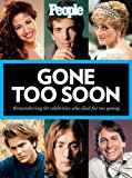 PEOPLE: GONE TOO SOON: Fifty Famous Lives That Ended Far Too Soon